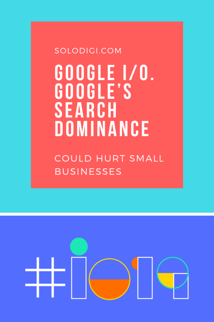 Google I/O. Google's search dominance could hurt small businesses